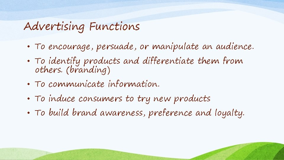 Advertising Functions • To encourage, persuade, or manipulate an audience. • To identify products