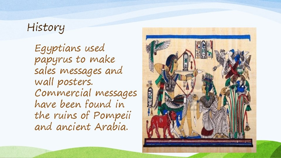 History Egyptians used papyrus to make sales messages and wall posters. Commercial messages have