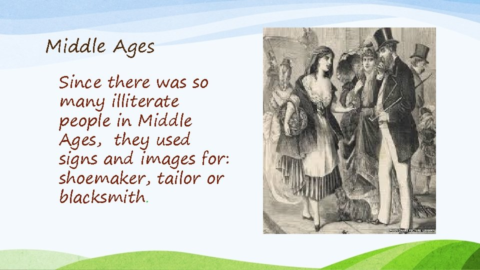 Middle Ages Since there was so many illiterate people in Middle Ages, they used