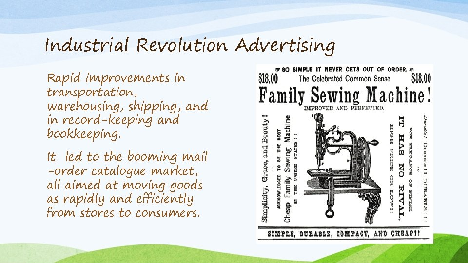 Industrial Revolution Advertising Rapid improvements in transportation, warehousing, shipping, and in record-keeping and bookkeeping.