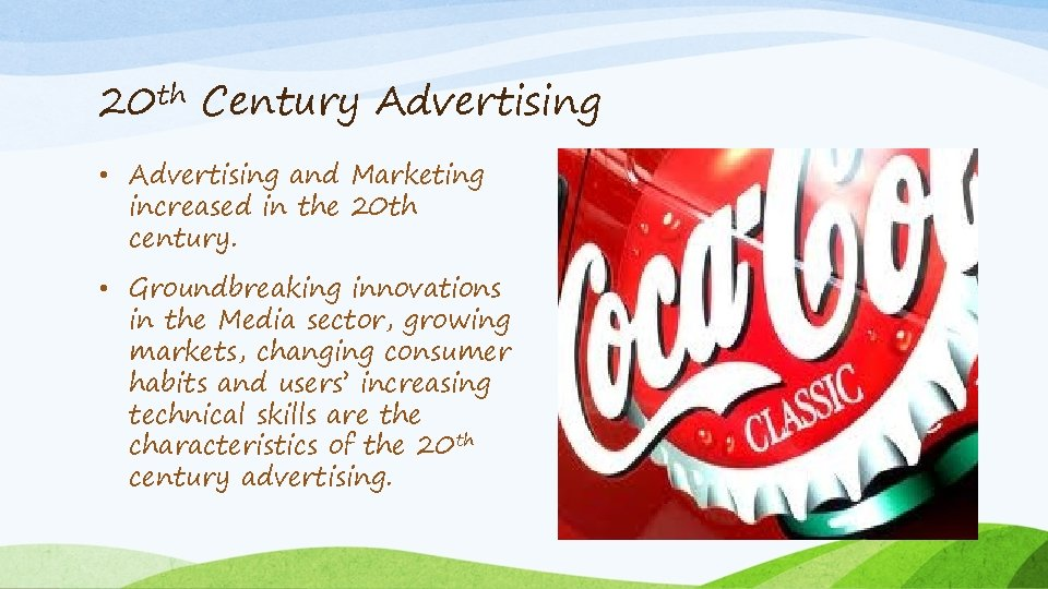 20 th Century Advertising • Advertising and Marketing increased in the 20 th century.