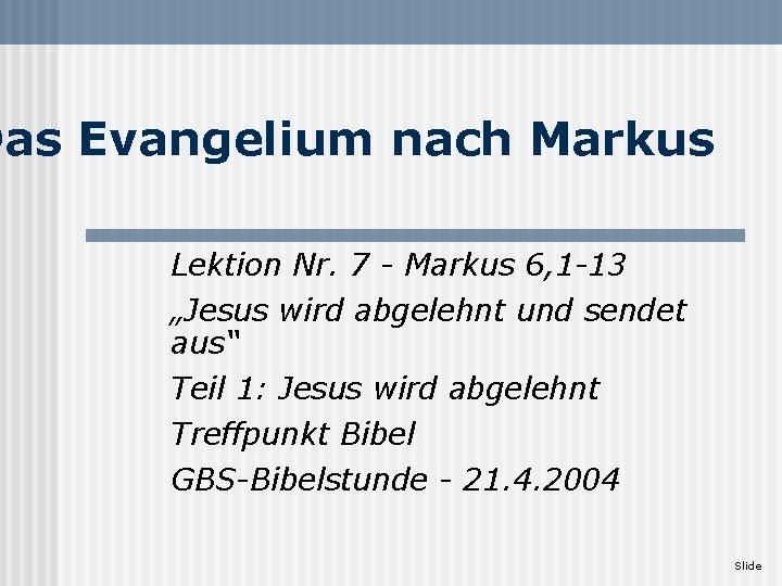 """Das Evangelium nach Markus Lektion Nr. 7 - Markus 6, 1 -13 """"Jesus wird"""