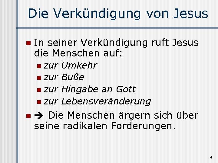 Die Verkündigung von Jesus n In seiner Verkündigung ruft Jesus die Menschen auf: zur