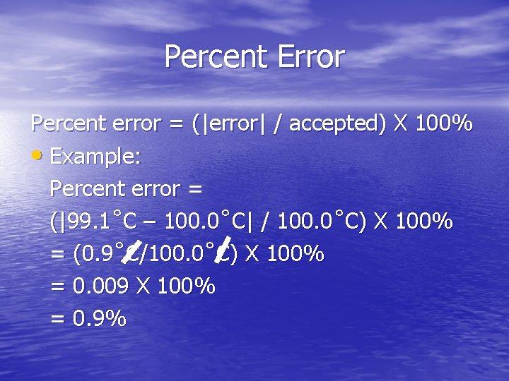 Percent Error Percent error = (|error| / accepted) X 100% • Example: Percent error