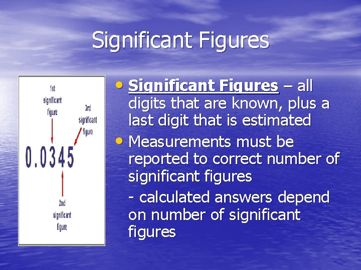 Significant Figures • Significant Figures – all digits that are known, plus a last