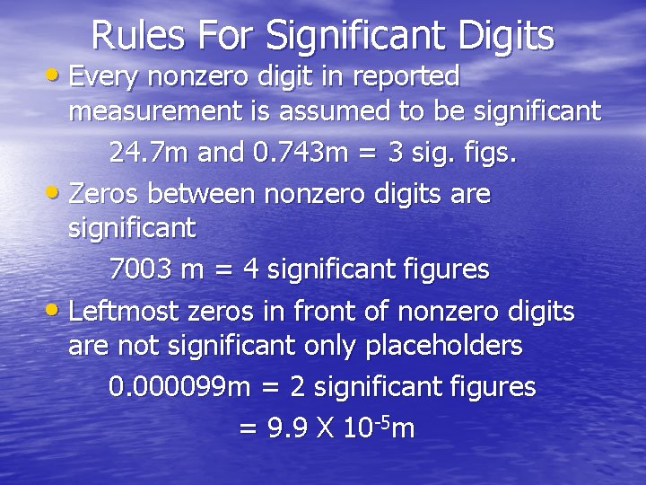 Rules For Significant Digits • Every nonzero digit in reported measurement is assumed to