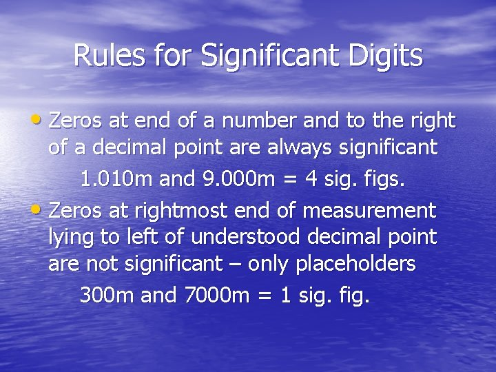 Rules for Significant Digits • Zeros at end of a number and to the