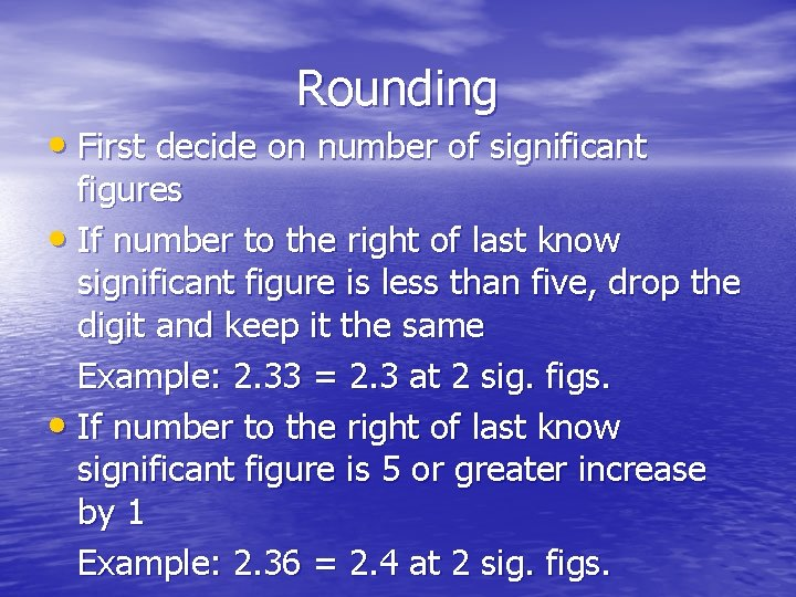 Rounding • First decide on number of significant figures • If number to the