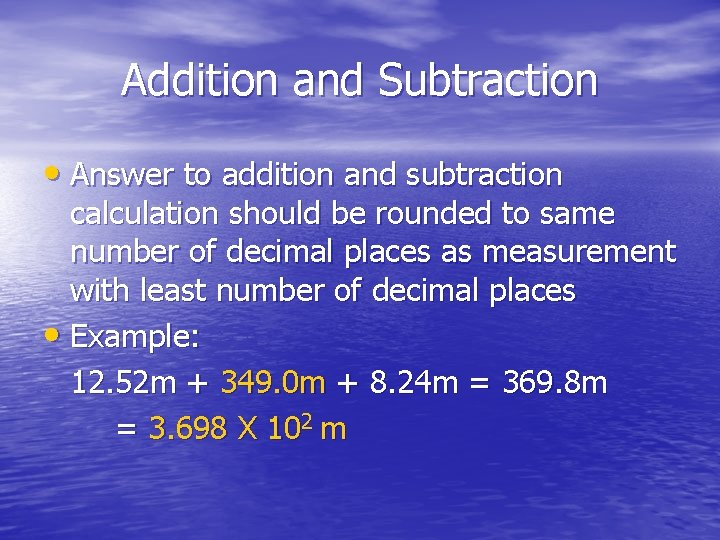Addition and Subtraction • Answer to addition and subtraction calculation should be rounded to