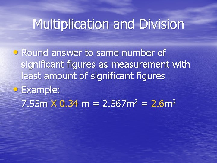 Multiplication and Division • Round answer to same number of significant figures as measurement