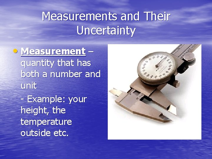 Measurements and Their Uncertainty • Measurement – quantity that has both a number and