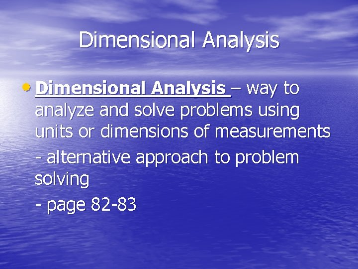 Dimensional Analysis • Dimensional Analysis – way to analyze and solve problems using units