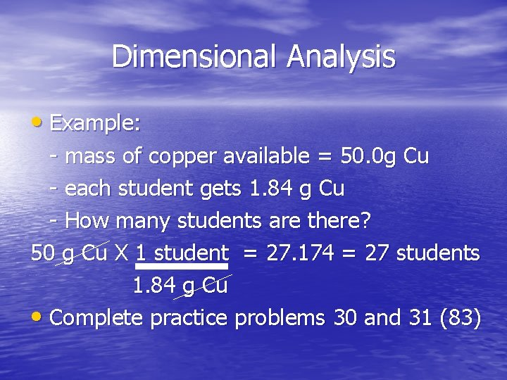 Dimensional Analysis • Example: - mass of copper available = 50. 0 g Cu