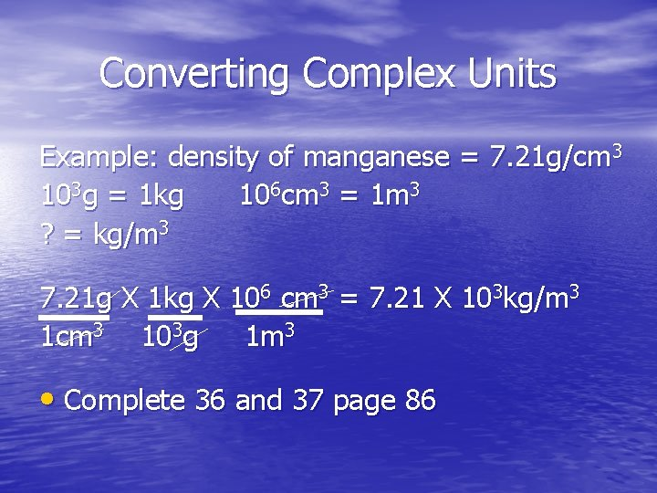 Converting Complex Units Example: density of manganese = 7. 21 g/cm 3 103 g
