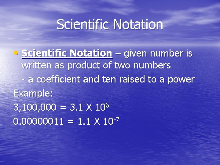 Scientific Notation • Scientific Notation – given number is written as product of two