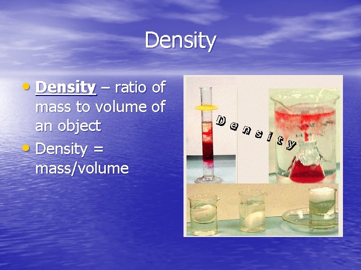 Density • Density – ratio of mass to volume of an object • Density
