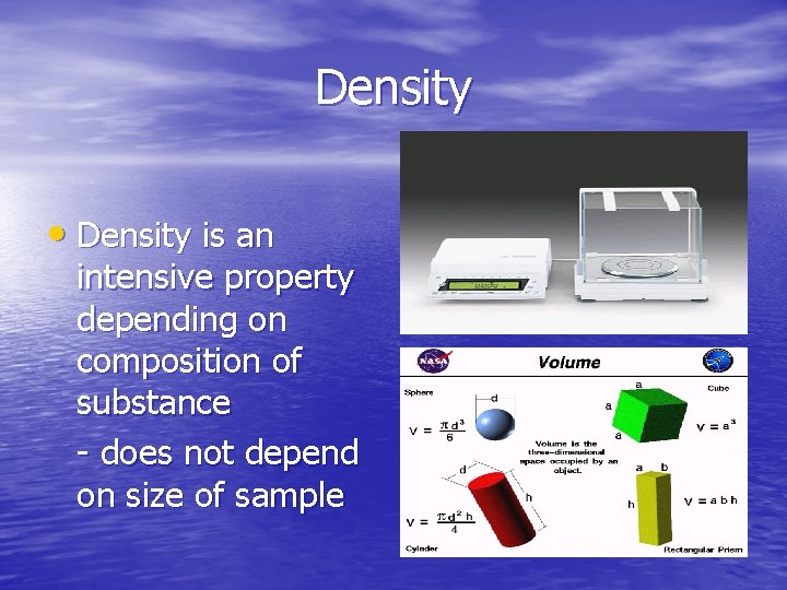 Density • Density is an intensive property depending on composition of substance - does