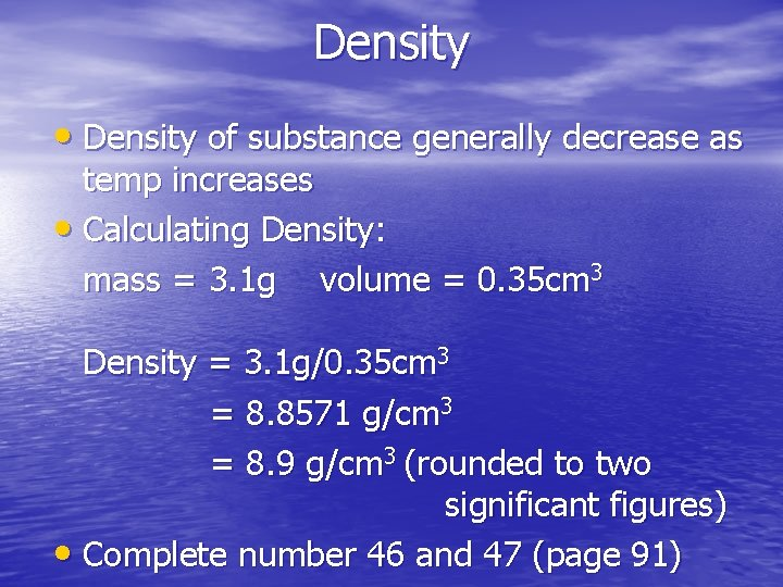 Density • Density of substance generally decrease as temp increases • Calculating Density: mass