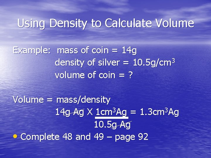 Using Density to Calculate Volume Example: mass of coin = 14 g density of