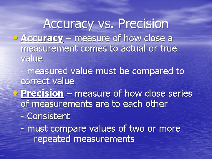 Accuracy vs. Precision • Accuracy – measure of how close a measurement comes to
