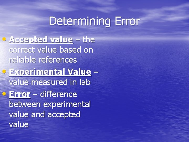 Determining Error • Accepted value – the correct value based on reliable references •