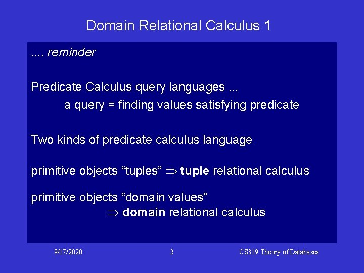Domain Relational Calculus 1. . reminder Predicate Calculus query languages. . . a query