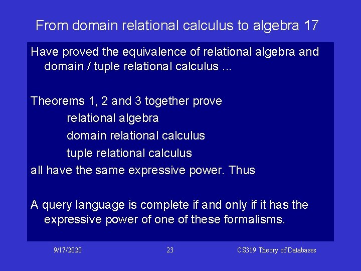 From domain relational calculus to algebra 17 Have proved the equivalence of relational algebra