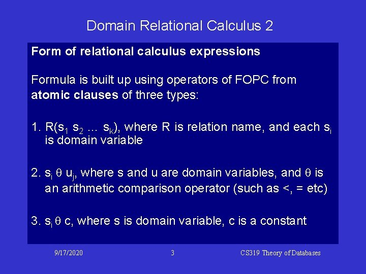 Domain Relational Calculus 2 Form of relational calculus expressions Formula is built up using