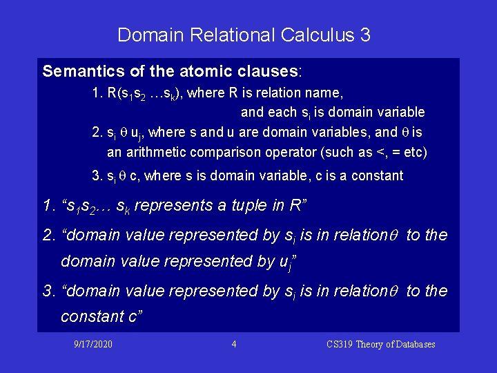 Domain Relational Calculus 3 Semantics of the atomic clauses: 1. R(s 1 s 2