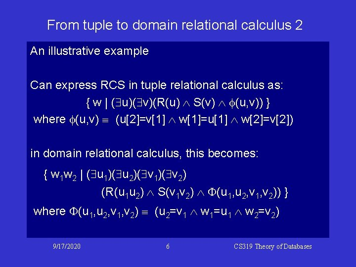 From tuple to domain relational calculus 2 An illustrative example Can express RCS in