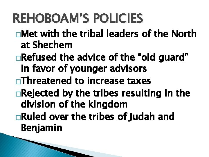 REHOBOAM'S POLICIES �Met with the tribal leaders of the North at Shechem �Refused the