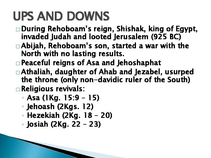 UPS AND DOWNS � During Rehoboam's reign, Shishak, king of Egypt, invaded Judah and