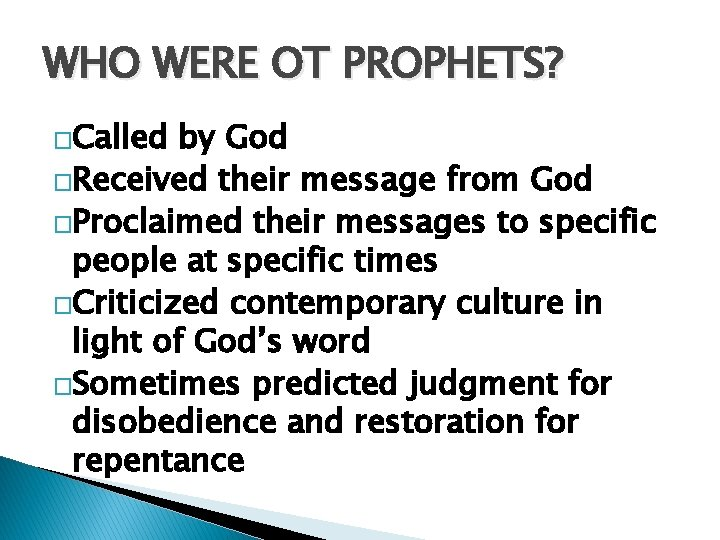 WHO WERE OT PROPHETS? �Called by God �Received their message from God �Proclaimed their