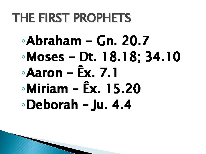 THE FIRST PROPHETS ◦ Abraham - Gn. 20. 7 ◦ Moses – Dt. 18;