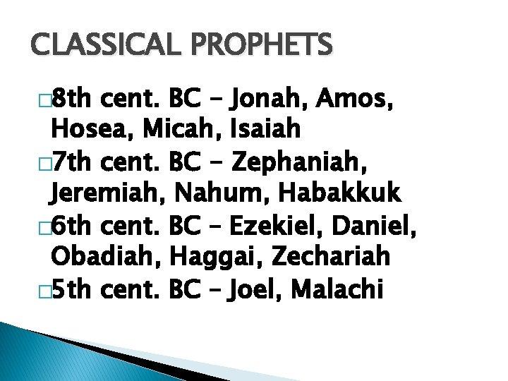 CLASSICAL PROPHETS � 8 th cent. BC - Jonah, Amos, Hosea, Micah, Isaiah �