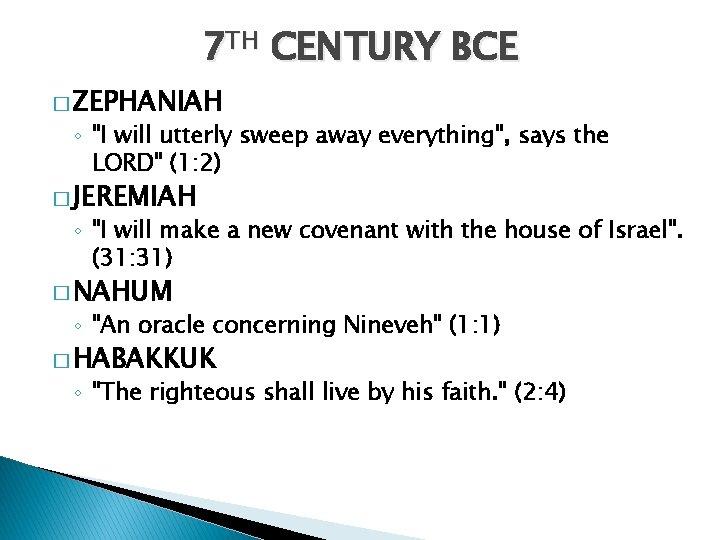 "7 TH CENTURY BCE � ZEPHANIAH ◦ ""I will utterly sweep away everything"", says"