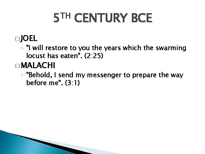"""5 TH CENTURY BCE � JOEL ◦ """"I will restore to you the years"""
