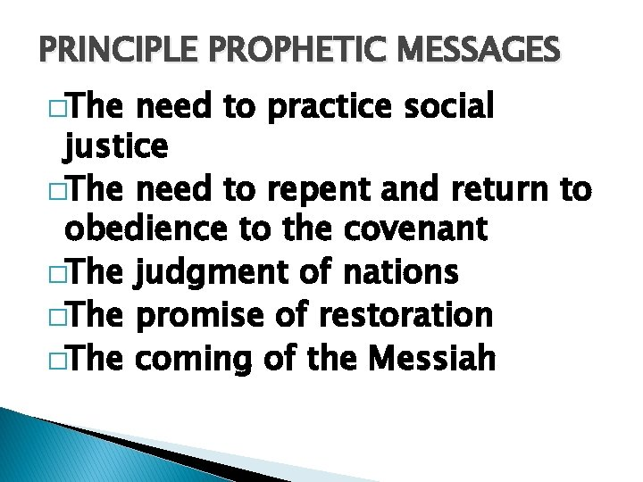 PRINCIPLE PROPHETIC MESSAGES �The need to practice social justice �The need to repent and