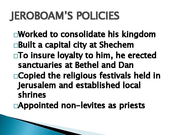 JEROBOAM'S POLICIES �Worked to consolidate his kingdom �Built a capital city at Shechem �To