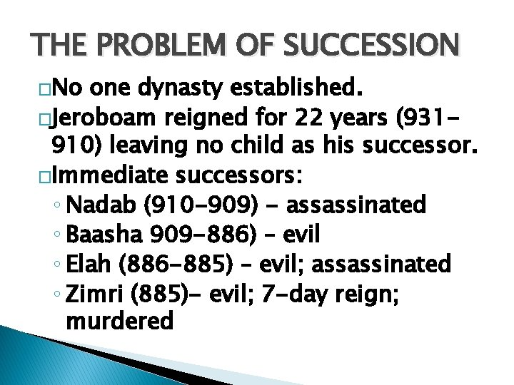 THE PROBLEM OF SUCCESSION �No one dynasty established. �Jeroboam reigned for 22 years (931910)
