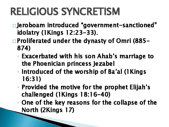 """RELIGIOUS SYNCRETISM � Jeroboam introduced """"government-sanctioned"""" idolatry (1 Kings 12: 23 -33). � Proliferated"""