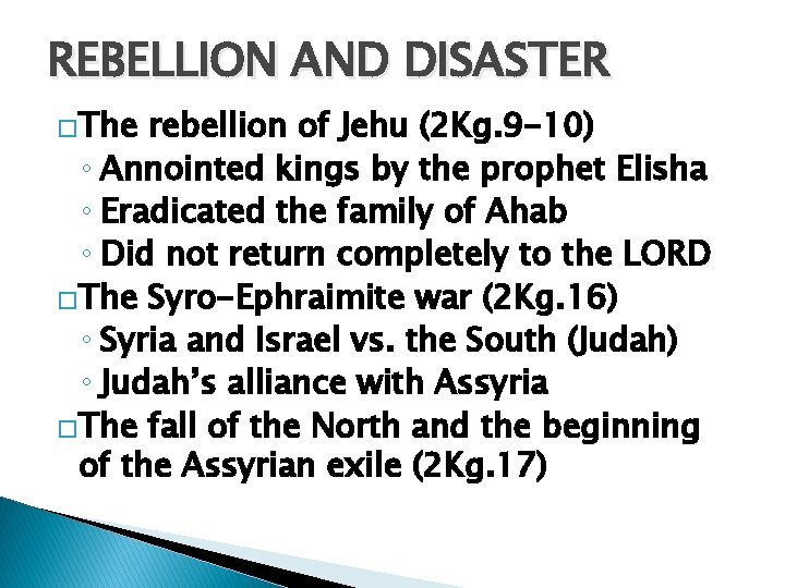 REBELLION AND DISASTER �The rebellion of Jehu (2 Kg. 9 -10) ◦ Annointed kings