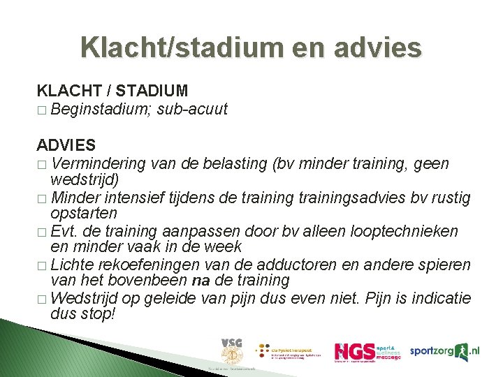 Klacht/stadium en advies KLACHT / STADIUM � Beginstadium; sub-acuut ADVIES � Vermindering van de
