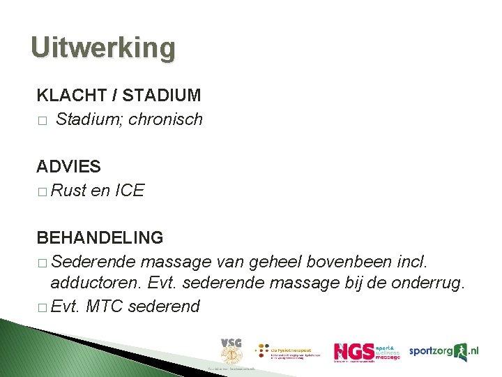 Uitwerking KLACHT / STADIUM � Stadium; chronisch ADVIES � Rust en ICE BEHANDELING �