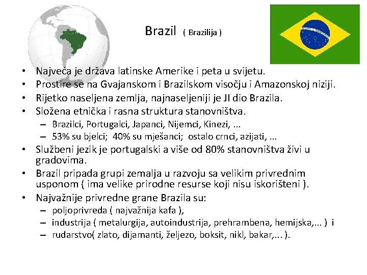 Brazil • • ( Brazilija ) Najveća je država latinske Amerike i peta u