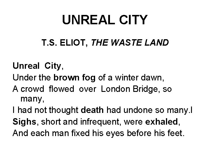 UNREAL CITY T. S. ELIOT, THE WASTE LAND Unreal City, Under the brown fog