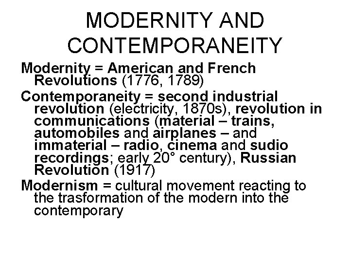 MODERNITY AND CONTEMPORANEITY Modernity = American and French Revolutions (1776, 1789) Contemporaneity = second