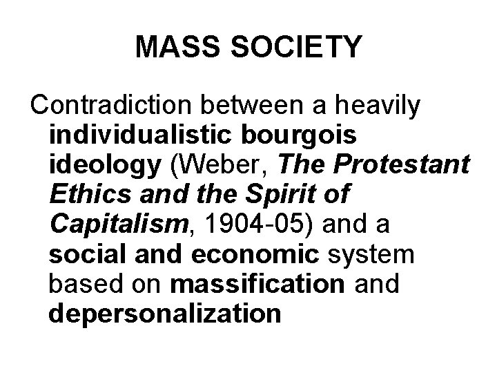 MASS SOCIETY Contradiction between a heavily individualistic bourgois ideology (Weber, The Protestant Ethics and