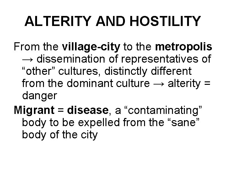 ALTERITY AND HOSTILITY From the village-city to the metropolis → dissemination of representatives of