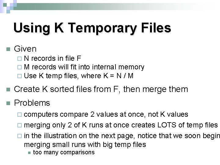 Using K Temporary Files n Given ¨ N records in file F ¨ M